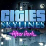 Cities Skylines After Dark (2015) репак от механиков